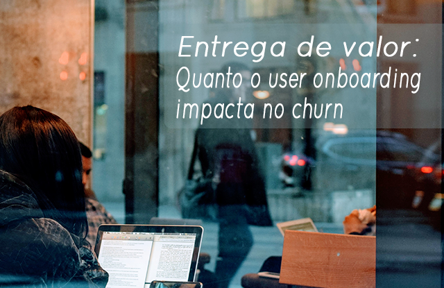 Entrega de valor: quanto o user onboarding impacta no churn