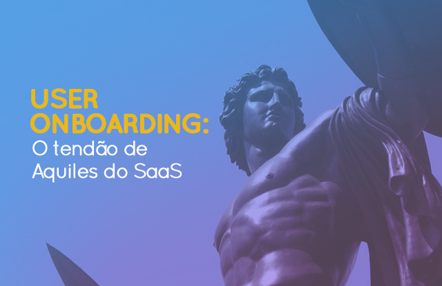 User onboarding: o tendão de aquiles do SaaS