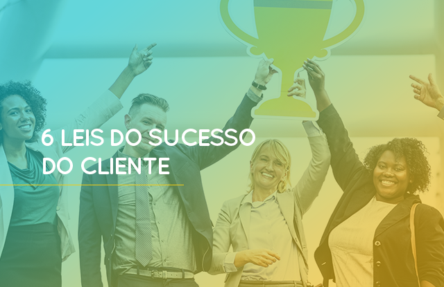 As Seis Leis do Sucesso do Cliente