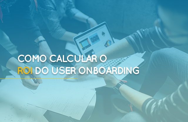 Como calcular o ROI do user onboarding