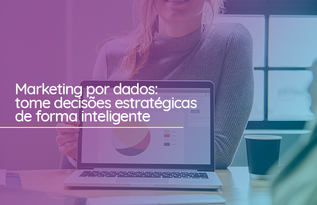 Marketing por dados: tome decisões estratégicas de forma inteligente