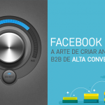 Facebook Ads- A arte de criar anúncios B2B de alta conversão