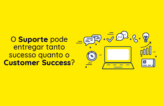 O Suporte pode entregar tanto sucesso quanto o Customer Success?