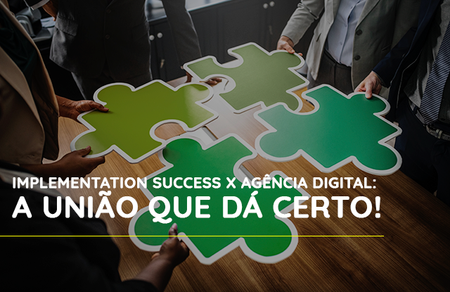 Implementation Success x Agência Digital: A união que dá certo!
